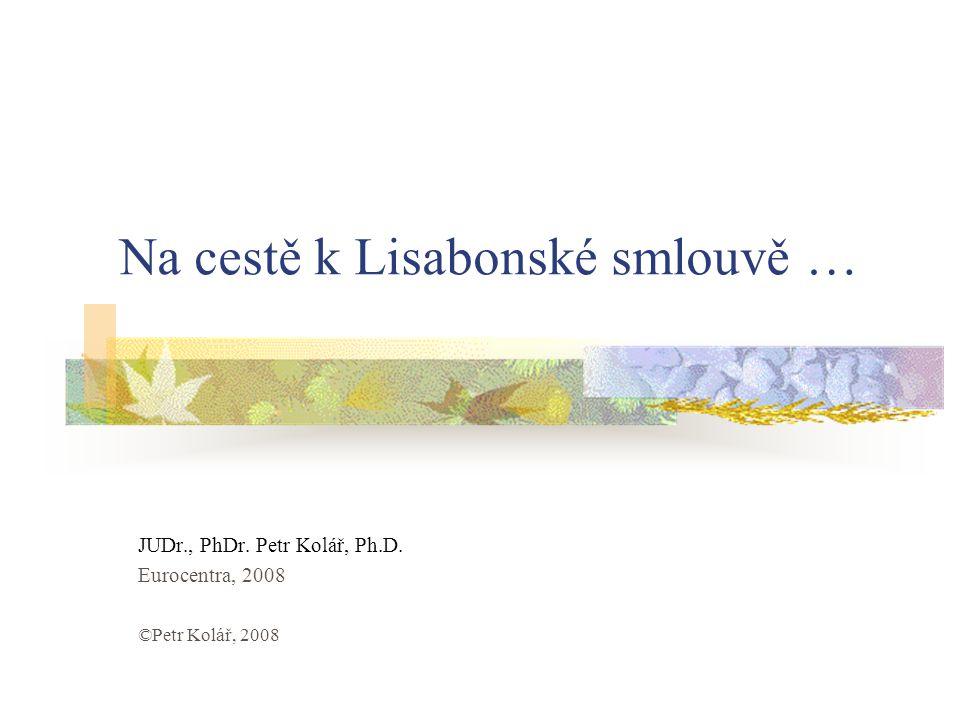Na cestě k Lisabonské smlouvě … JUDr., PhDr. Petr Kolář, Ph.D. Eurocentra, 2008 ©Petr Kolář, 2008