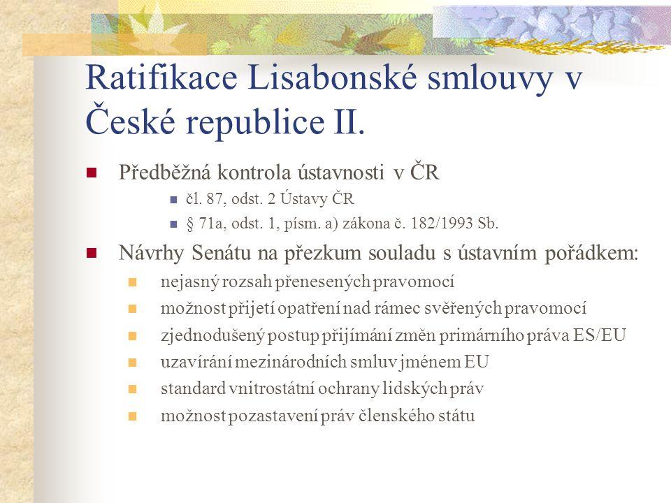 Ratifikace Lisabonské smlouvy v České republice II.  Předběžná kontrola ústavnosti v ČR  čl. 87, odst. 2 Ústavy ČR  § 71a, odst. 1, písm. a) zákona