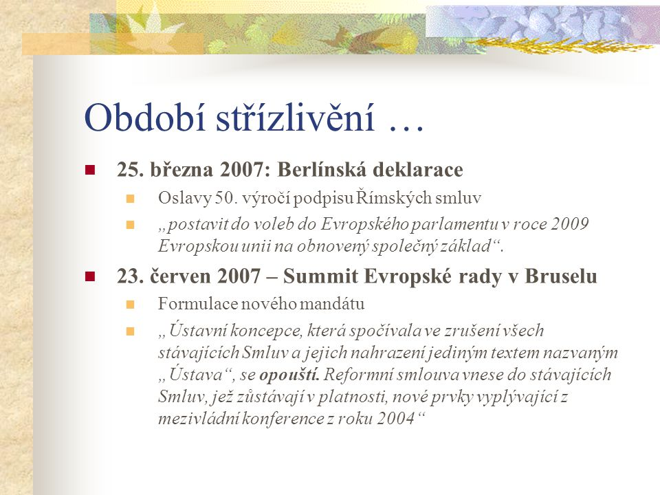 """Období střízlivění …  25. března 2007: Berlínská deklarace  Oslavy 50. výročí podpisu Římských smluv  """"postavit do voleb do Evropského parlamentu v"""