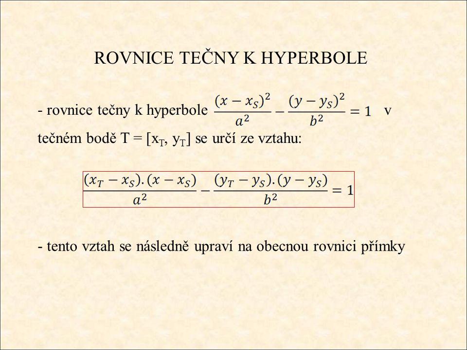 ROVNICE TEČNY K HYPERBOLE - rovnice tečny k hyperbole v tečném bodě T = [x T, y T ] se určí ze vztahu: - tento vztah se následně upraví na obecnou rov
