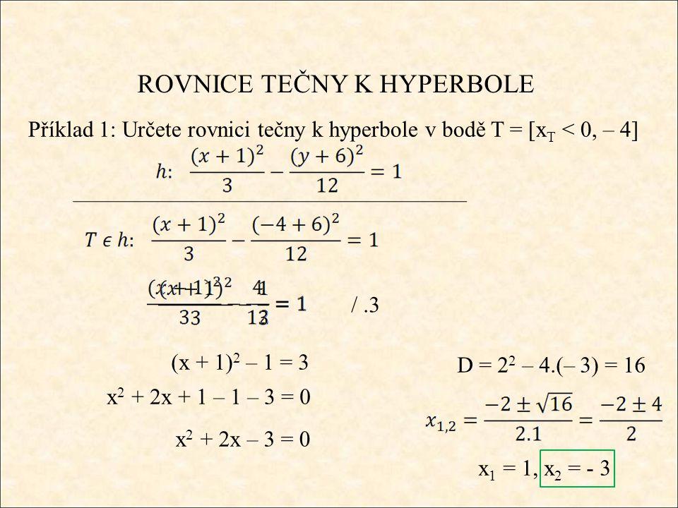 ROVNICE TEČNY K HYPERBOLE Příklad 1: Určete rovnici tečny k hyperbole v bodě T = [x T < 0, – 4] /.3 (x + 1) 2 – 1 = 3 x 2 + 2x + 1 – 1 – 3 = 0 x 1 = 1