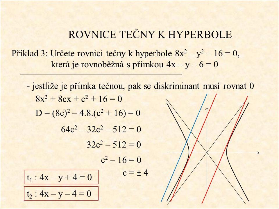 ROVNICE TEČNY K HYPERBOLE Příklad 3: Určete rovnici tečny k hyperbole 8x 2 – y 2 – 16 = 0, která je rovnoběžná s přímkou 4x – y – 6 = 0 - jestliže je