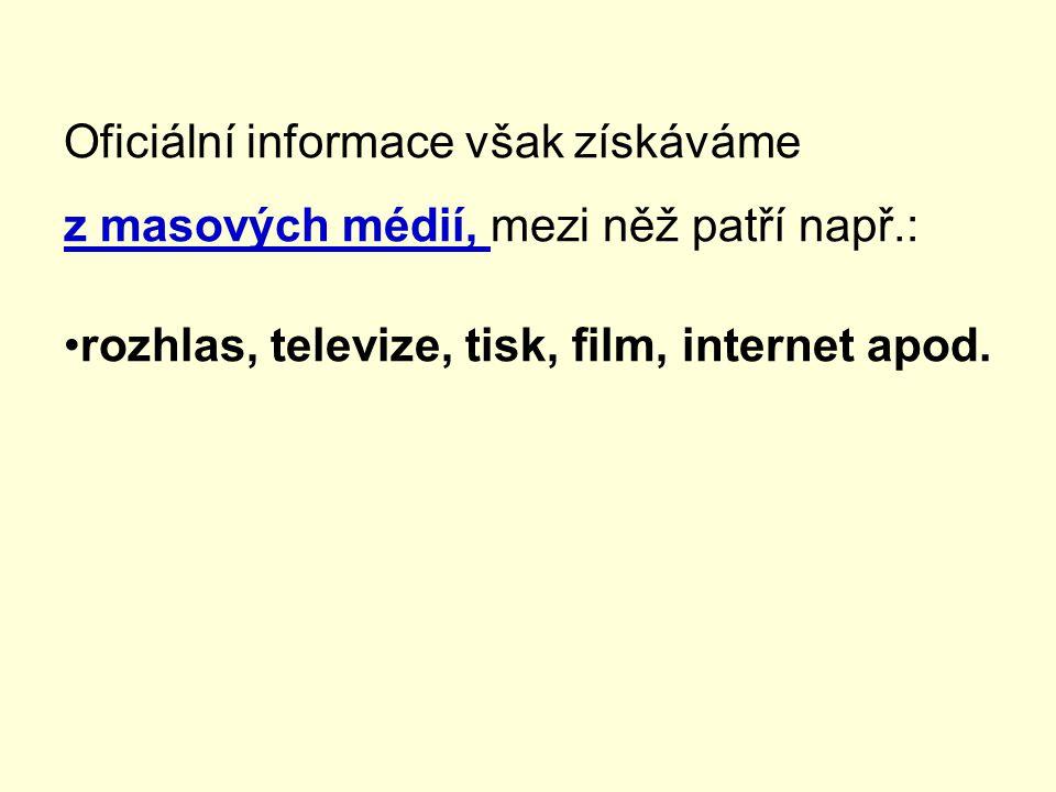 Oficiální informace však získáváme z masových médií, mezi něž patří např.: •rozhlas, televize, tisk, film, internet apod.