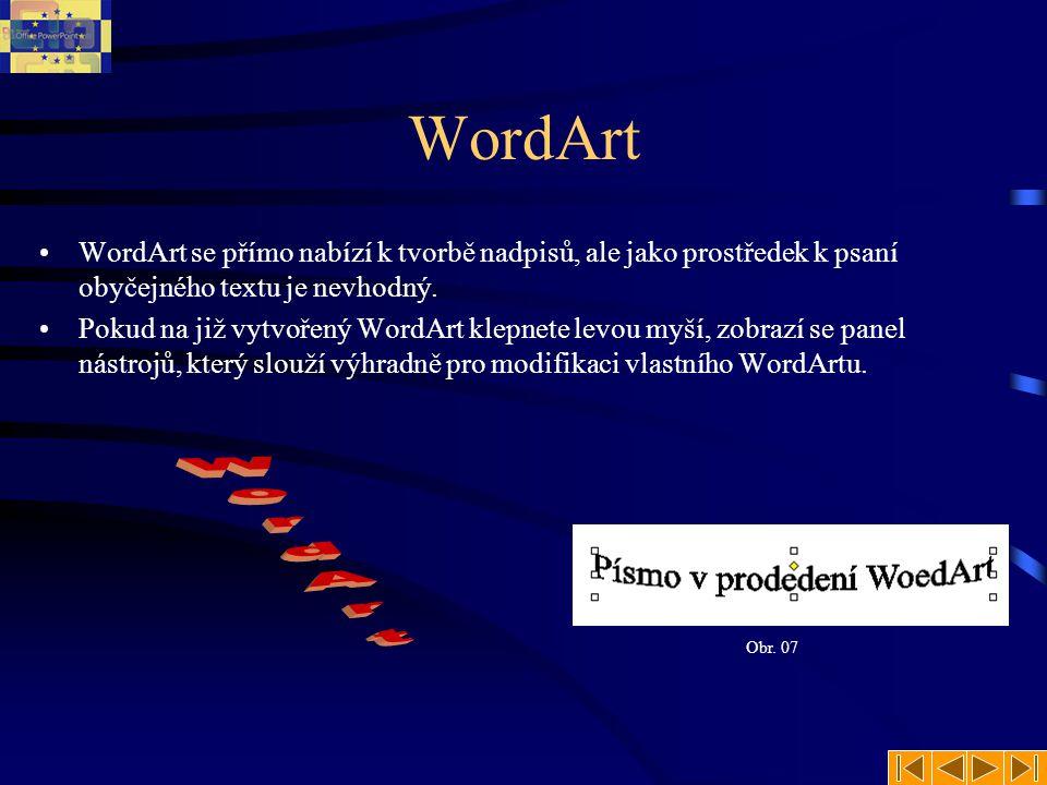 WordArt •WordArt se přímo nabízí k tvorbě nadpisů, ale jako prostředek k psaní obyčejného textu je nevhodný. •Pokud na již vytvořený WordArt klepnete