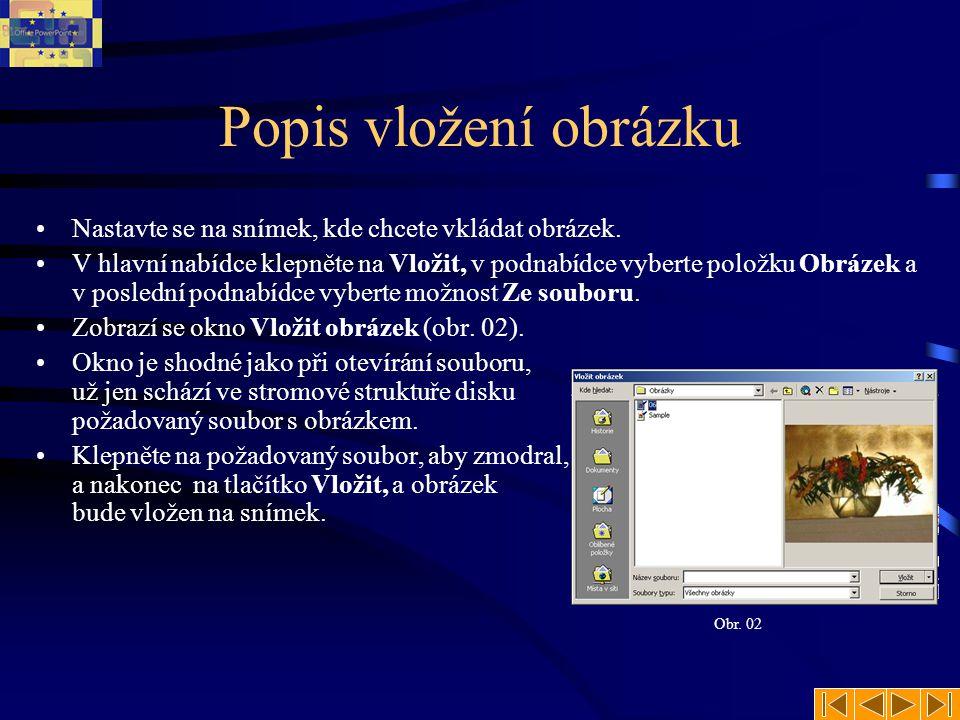 Vkládání obrázku •Pokud klepnete na tlačítko levou myší, obrázek se vloží do dokumentu, ale po klepnutí pravou myší na šipku směřující dolů se zobrazí nabídka, v níž lze blíže určit, jakým způsobem bude obrázek do prezentace vložen.