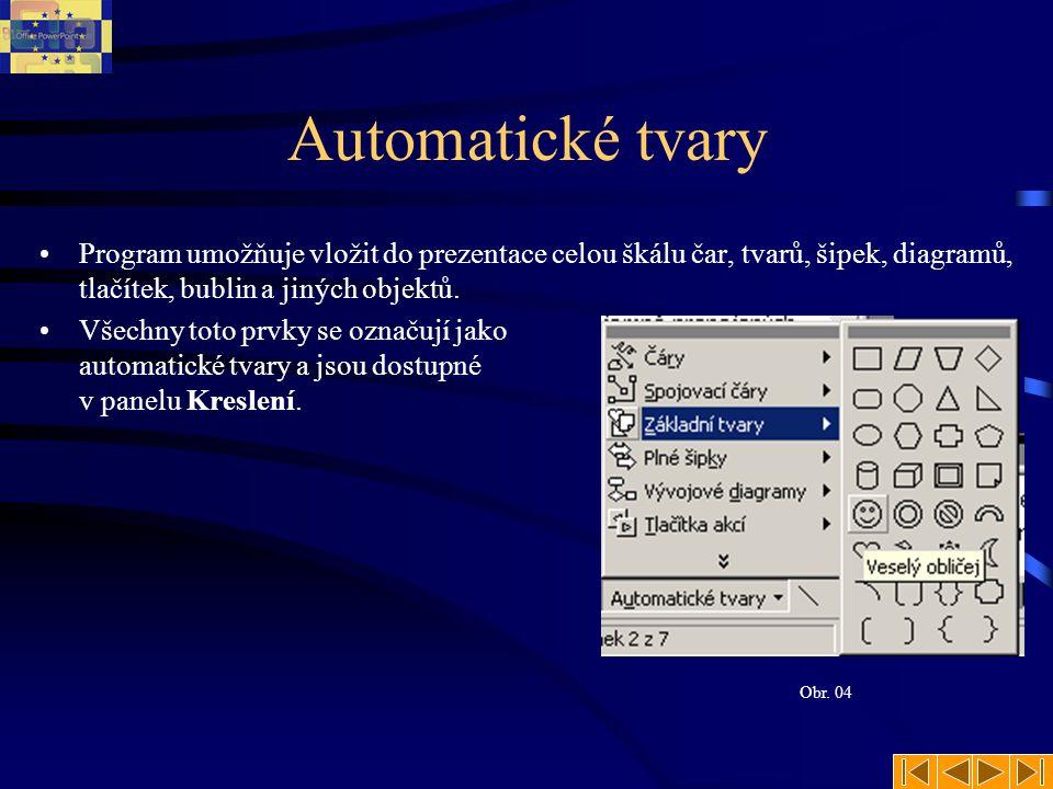Automatické tvary •Program umožňuje vložit do prezentace celou škálu čar, tvarů, šipek, diagramů, tlačítek, bublin a jiných objektů. •Všechny toto prv