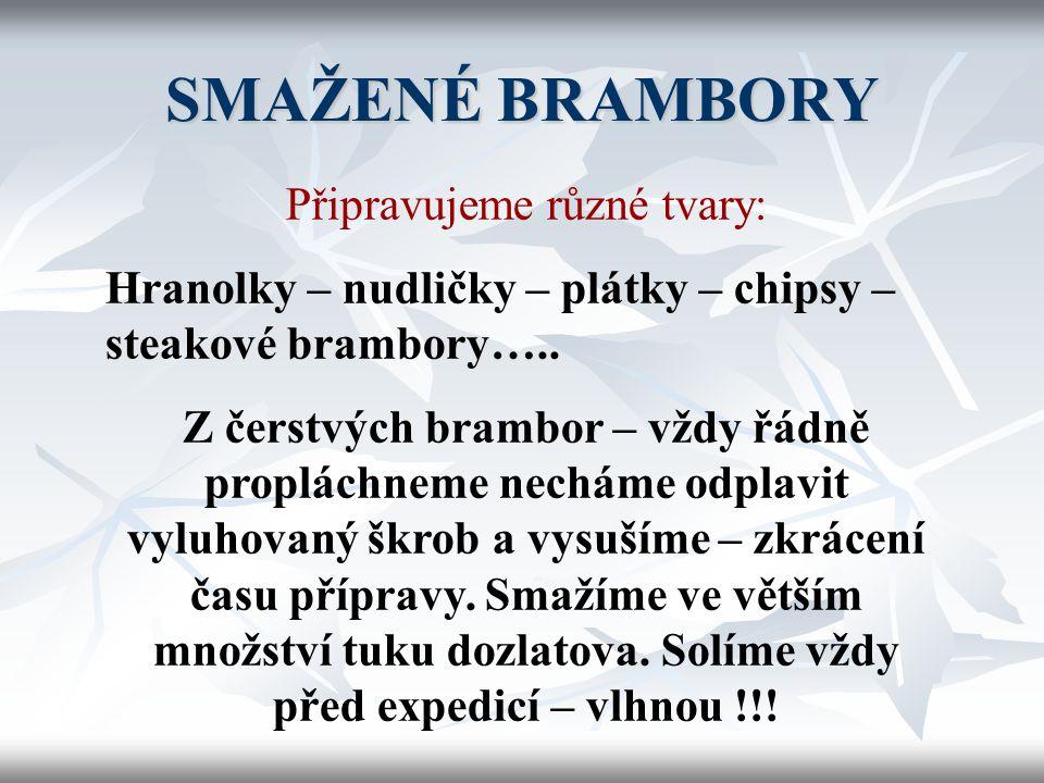 DUŠENÉ BRAMBORY  Bramborové oříšky – dušené na másle  Normandské brambory – syrové plátky dušené na cibulovém základě s pórkem, petrželkou a mlékem