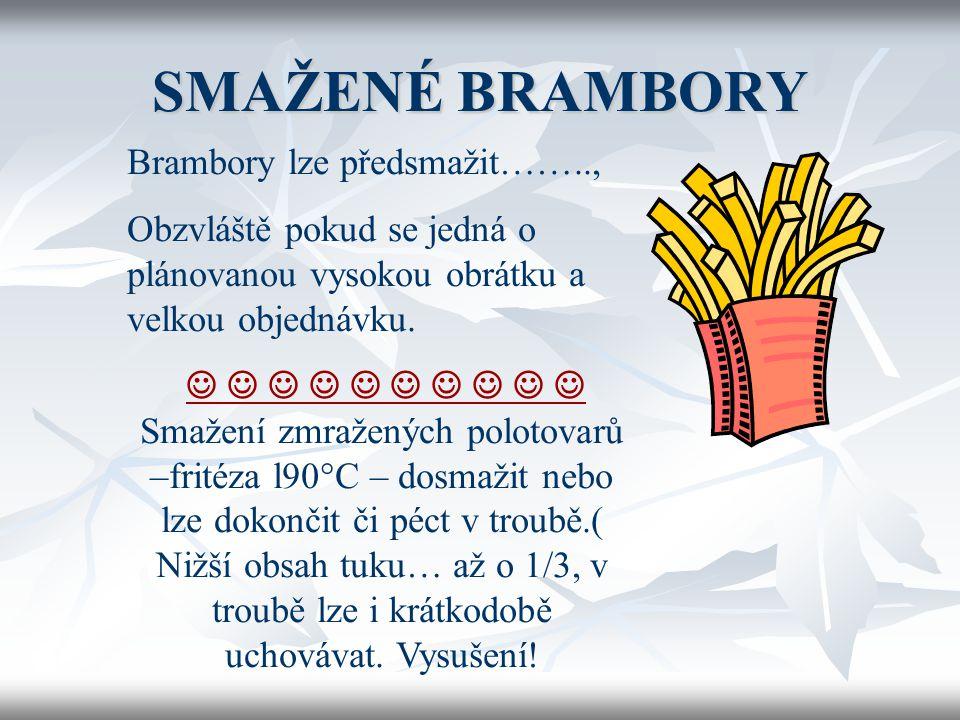 SMAŽENÉ BRAMBORY Připravujeme různé tvary: Hranolky – nudličky – plátky – chipsy – steakové brambory….. Z čerstvých brambor – vždy řádně propláchneme
