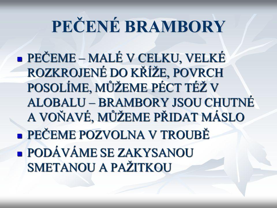 JÍDLA Z BRAMBOR  Francouzské brambory…….. Str.19/TPP2 Zapékat brambory můžeme s různými druhy mas a zeleninou, na zapečení používáme rozšlehaná vejce