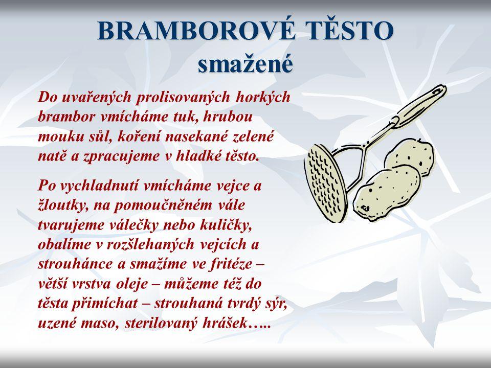 Bramborové těsto opékané  Typická úprava pro krajové speciality Podkrkonoší  Nejznámější: BRAMBOROVÉ PLACKY Připravujeme z brambory upravených jako