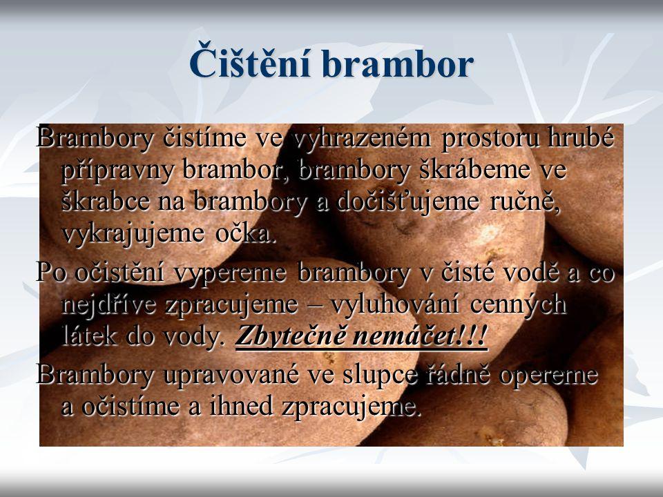 Brambory – dodávané do VS  Neoškrabané – neoloupané  Oškrabané – oloupané = vakuově balené  Mražené bramborové polotovary ----------------------------------------------------------- Různé velikosti balení, vakuově balené brambory je nutné po otevření rychle spotřebovat – černají.