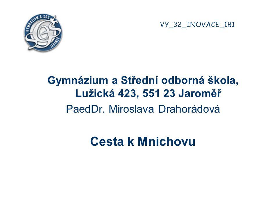 Gymnázium a Střední odborná škola, Lužická 423, 551 23 Jaroměř PaedDr. Miroslava Drahorádová Cesta k Mnichovu VY_32_INOVACE_1B1