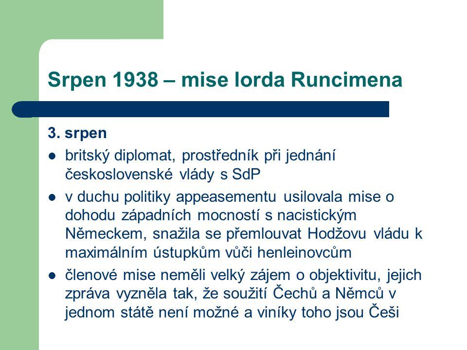 Srpen 1938 – mise lorda Runcimena 3. srpen  britský diplomat, prostředník při jednání československé vlády s SdP  v duchu politiky appeasementu usil