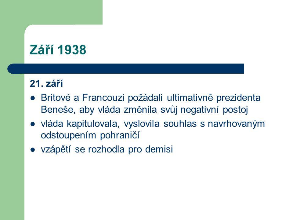 Září 1938 21. září  Britové a Francouzi požádali ultimativně prezidenta Beneše, aby vláda změnila svůj negativní postoj  vláda kapitulovala, vyslovi