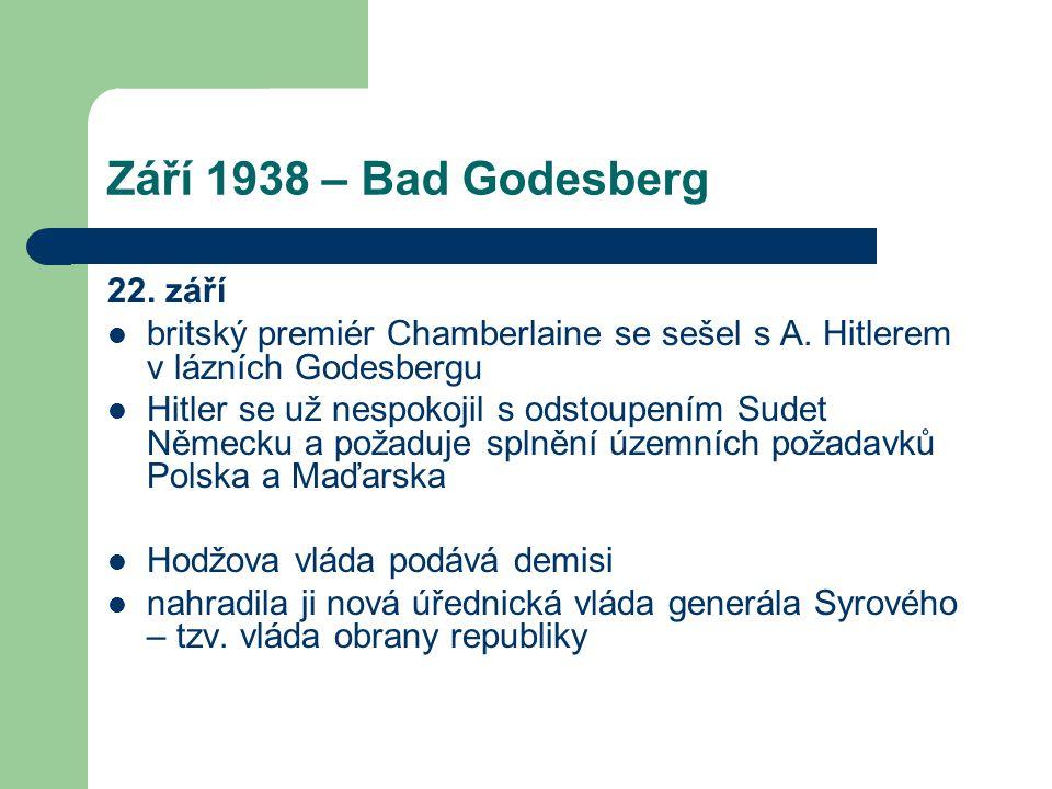 Září 1938 – Bad Godesberg 22. září  britský premiér Chamberlaine se sešel s A. Hitlerem v lázních Godesbergu  Hitler se už nespokojil s odstoupením