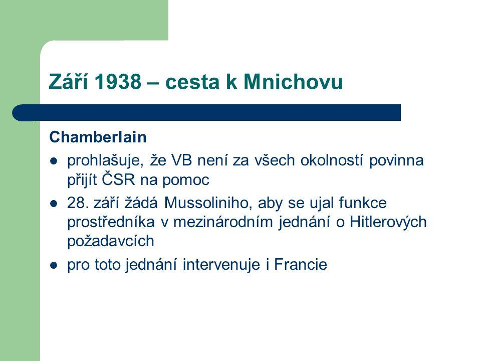 Září 1938 – cesta k Mnichovu Chamberlain  prohlašuje, že VB není za všech okolností povinna přijít ČSR na pomoc  28. září žádá Mussoliniho, aby se u