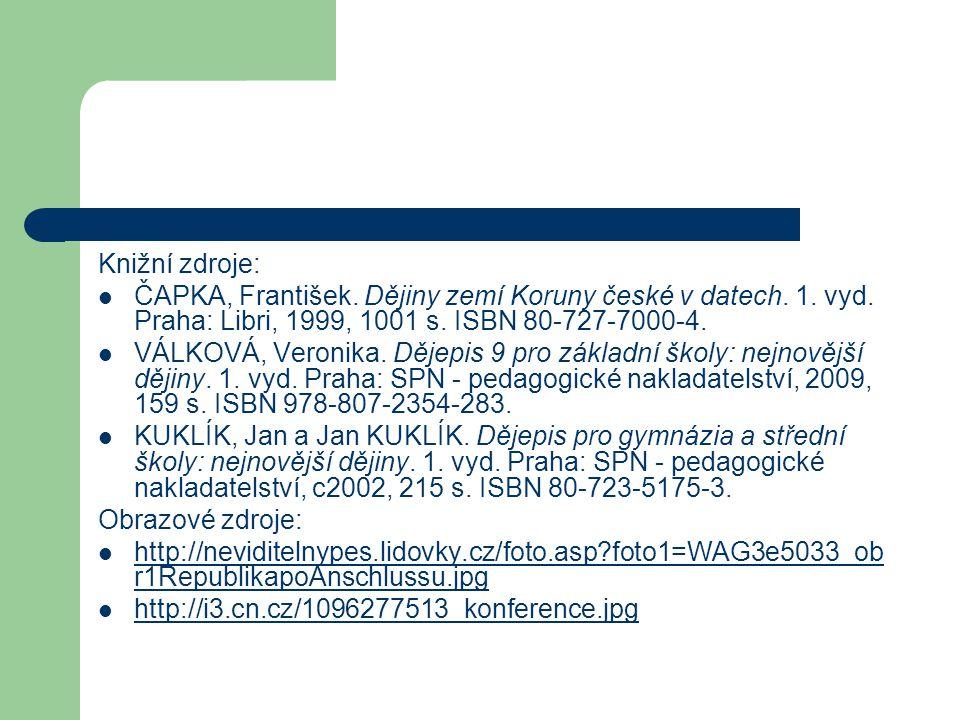 Knižní zdroje:  ČAPKA, František. Dějiny zemí Koruny české v datech. 1. vyd. Praha: Libri, 1999, 1001 s. ISBN 80-727-7000-4.  VÁLKOVÁ, Veronika. Děj