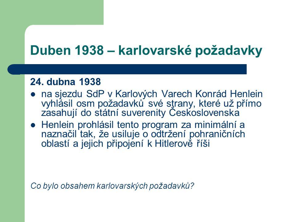 Duben 1938 – karlovarské požadavky 24. dubna 1938  na sjezdu SdP v Karlových Varech Konrád Henlein vyhlásil osm požadavků své strany, které už přímo
