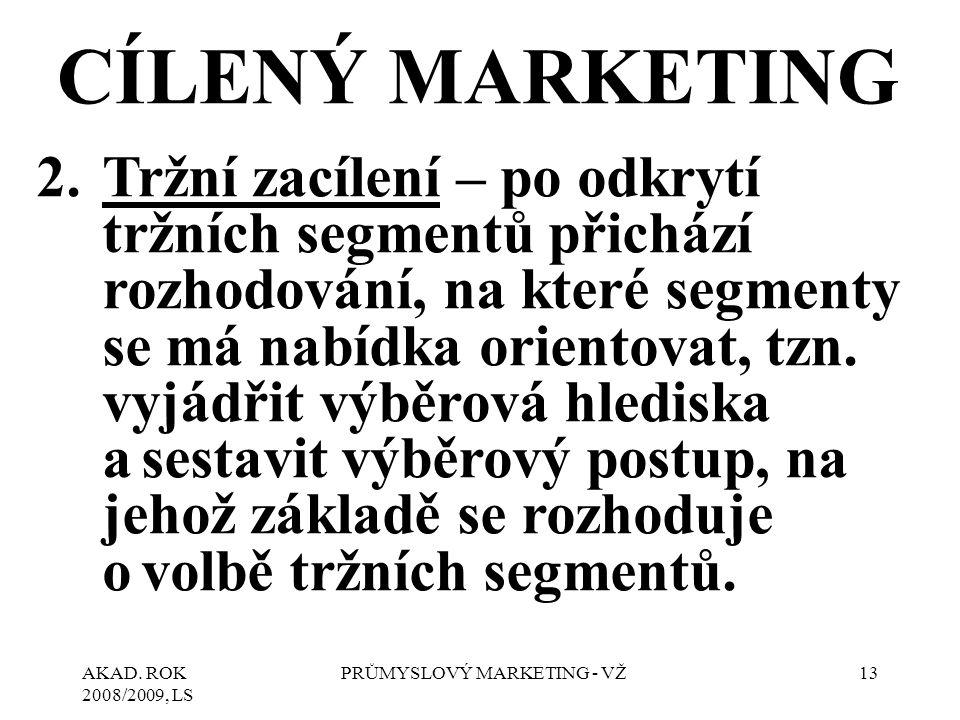 AKAD. ROK 2008/2009, LS PRŮMYSLOVÝ MARKETING - VŽ13 CÍLENÝ MARKETING 2.Tržní zacílení – po odkrytí tržních segmentů přichází rozhodování, na které seg