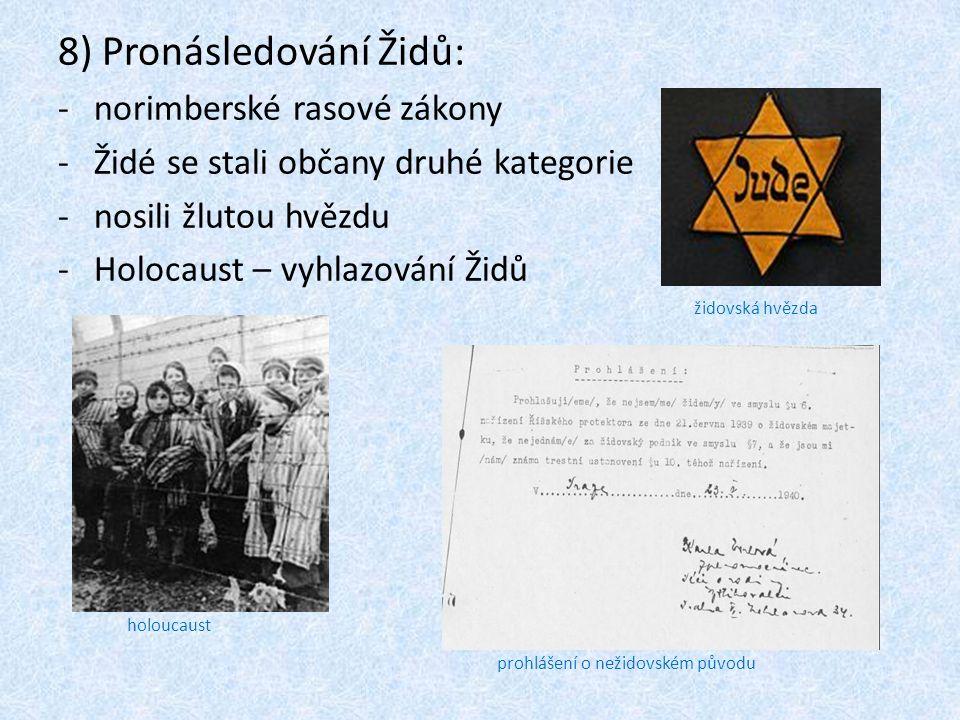 8) Pronásledování Židů: -norimberské rasové zákony -Židé se stali občany druhé kategorie -nosili žlutou hvězdu -Holocaust – vyhlazování Židů holoucaus
