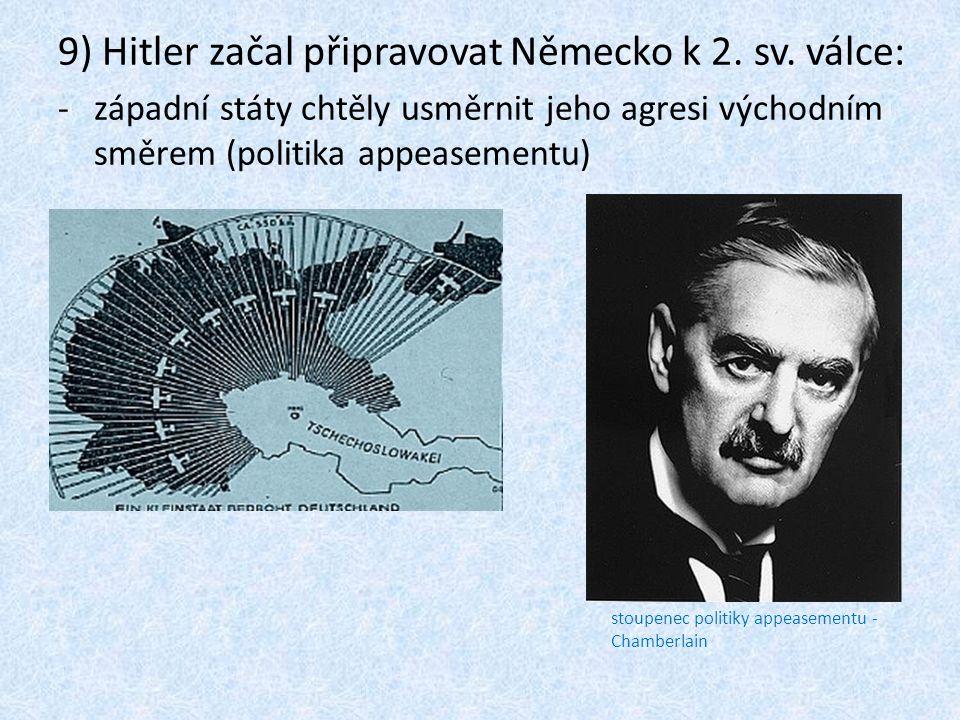 9) Hitler začal připravovat Německo k 2. sv. válce: -západní státy chtěly usměrnit jeho agresi východním směrem (politika appeasementu) stoupenec poli