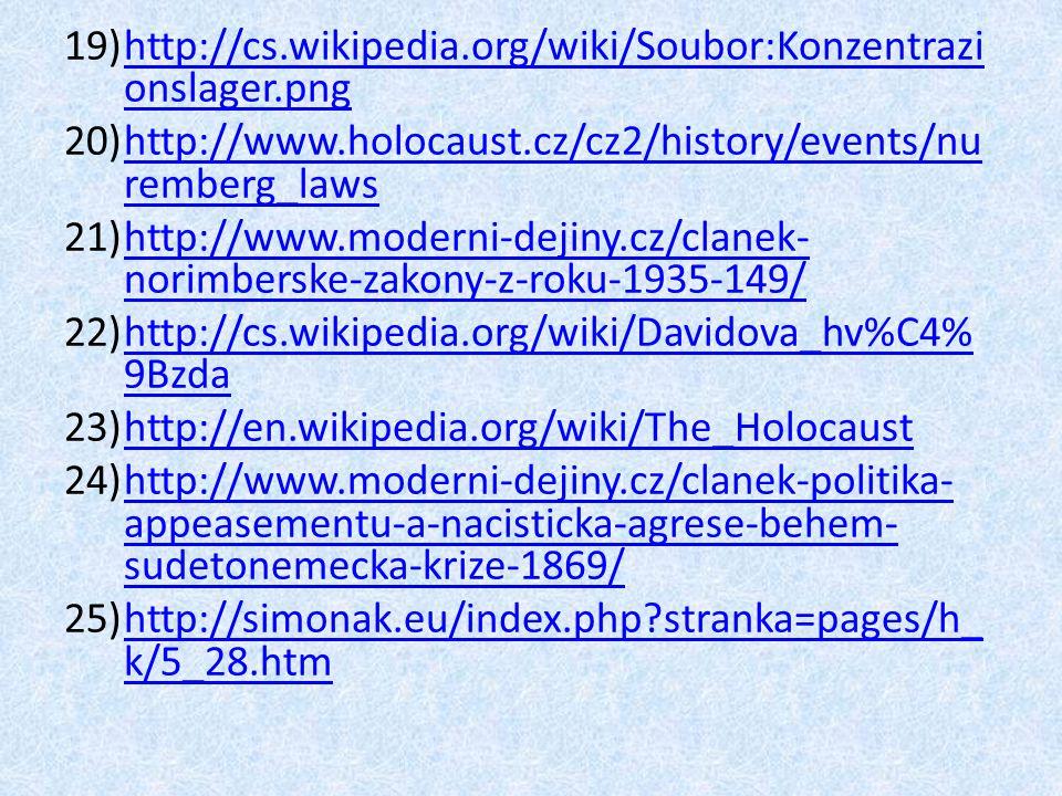 19)http://cs.wikipedia.org/wiki/Soubor:Konzentrazi onslager.pnghttp://cs.wikipedia.org/wiki/Soubor:Konzentrazi onslager.png 20)http://www.holocaust.cz