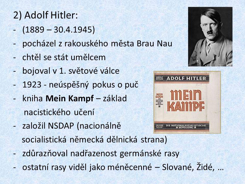 2) Adolf Hitler: -(1889 – 30.4.1945) -pocházel z rakouského města Brau Nau -chtěl se stát umělcem -bojoval v 1. světové válce -1923 - neúspěšný pokus