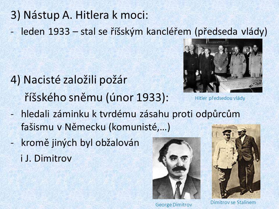 3) Nástup A. Hitlera k moci: -leden 1933 – stal se říšským kancléřem (předseda vlády) 4) Nacisté založili požár říšského sněmu (únor 1933): -hledali z