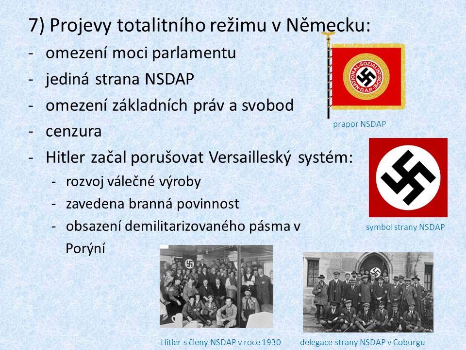 7) Projevy totalitního režimu v Německu: -omezení moci parlamentu -jediná strana NSDAP -omezení základních práv a svobod -cenzura -Hitler začal porušo