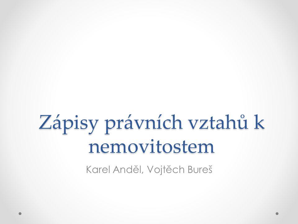Zápisy právních vztahů k nemovitostem Karel Anděl, Vojtěch Bureš