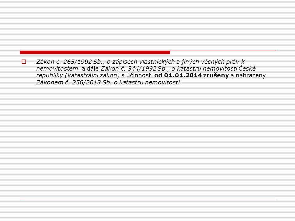  Zákon č. 265/1992 Sb., o zápisech vlastnických a jiných věcných práv k nemovitostem a dále Zákon č. 344/1992 Sb., o katastru nemovitostí České repub