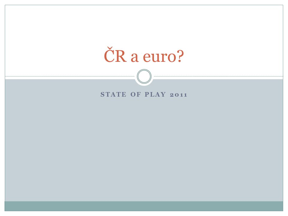 STATE OF PLAY 2011 ČR a euro?
