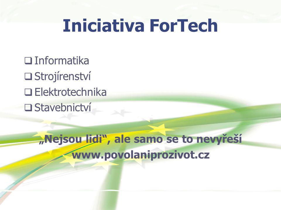 """Iniciativa ForTech  Informatika  Strojírenství  Elektrotechnika  Stavebnictví """"Nejsou lidi , ale samo se to nevyřeší www.povolaniprozivot.cz"""
