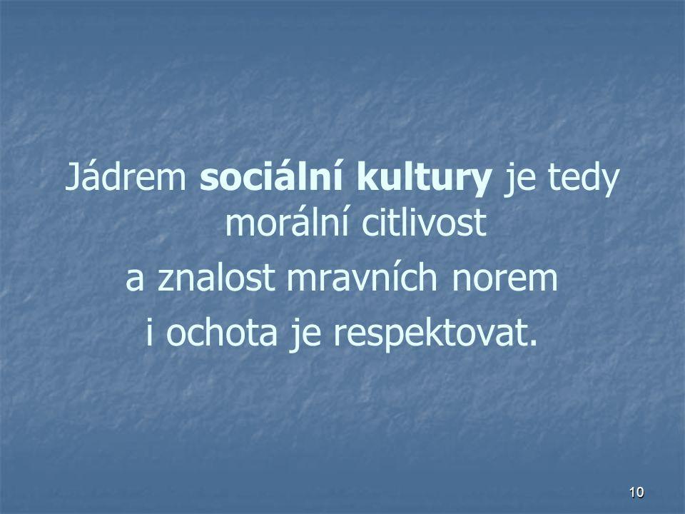 10 Jádrem sociální kultury je tedy morální citlivost a znalost mravních norem i ochota je respektovat.