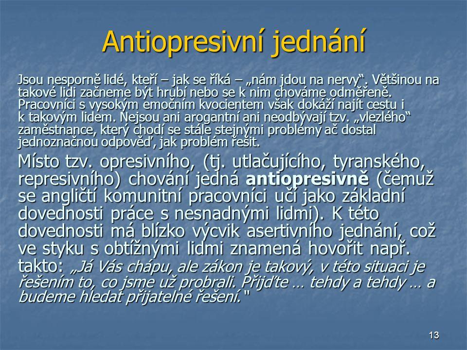"""13 Antiopresivní jednání Jsou nesporně lidé, kteří – jak se říká – """"nám jdou na nervy"""". Většinou na takové lidi začneme být hrubí nebo se k nim chovám"""