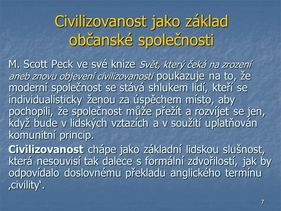 7 Civilizovanost jako základ občanské společnosti M. Scott Peck ve své knize Svět, který čeká na zrození aneb znovu objevení civilizovanosti poukazuje