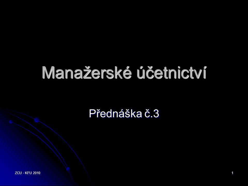 ZCU - KFU 2010 1 Manažerské účetnictví Přednáška č.3