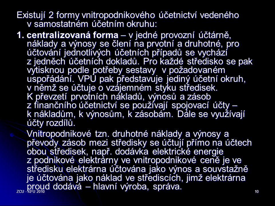 ZCU - KFU 201010 Existují 2 formy vnitropodnikového účetnictví vedeného v samostatném účetním okruhu: 1. centralizovaná forma – v jedné provozní účtár