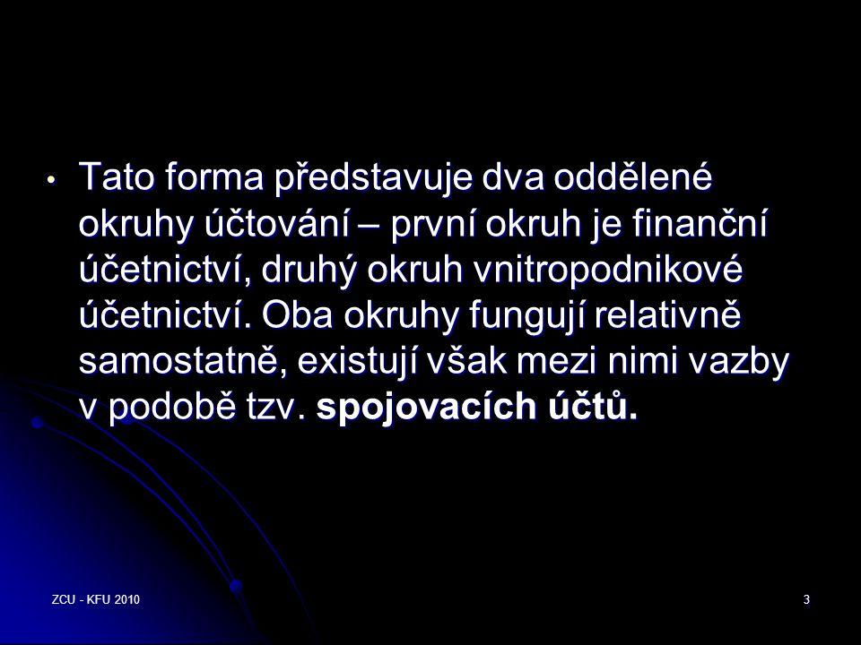 ZCU - KFU 20103 • Tato forma představuje dva oddělené okruhy účtování – první okruh je finanční účetnictví, druhý okruh vnitropodnikové účetnictví.