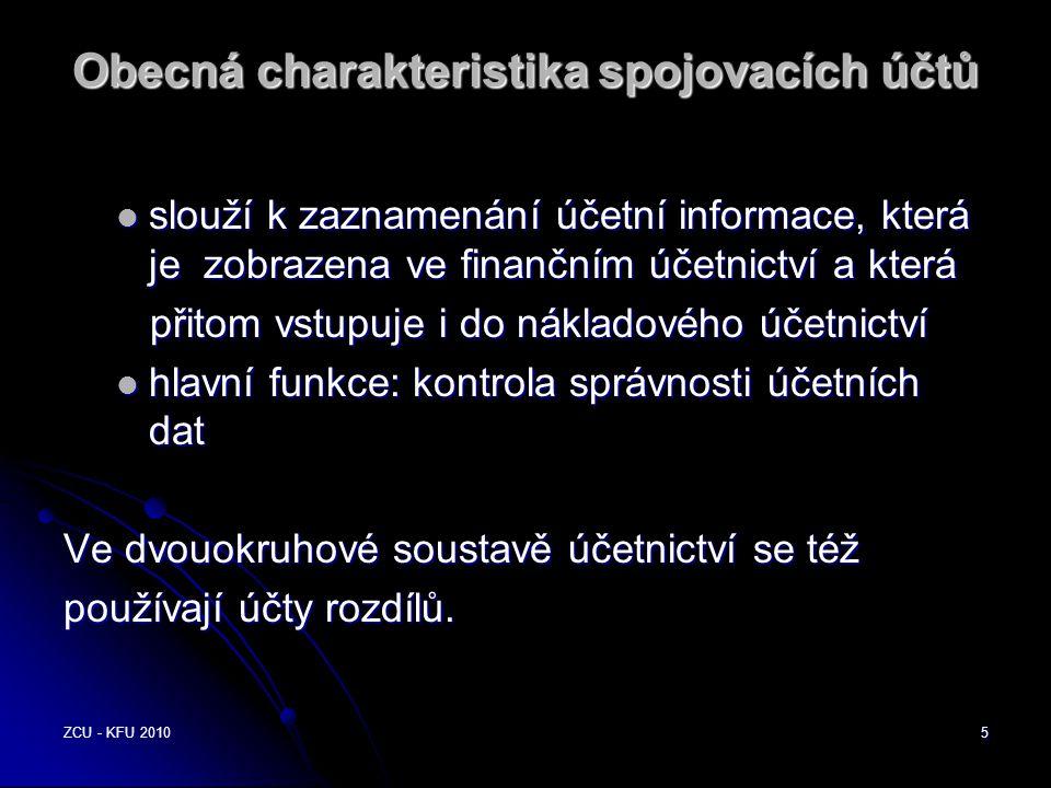 ZCU - KFU 20105 Obecná charakteristika spojovacích účtů  slouží k zaznamenání účetní informace, která je zobrazena ve finančním účetnictví a která př