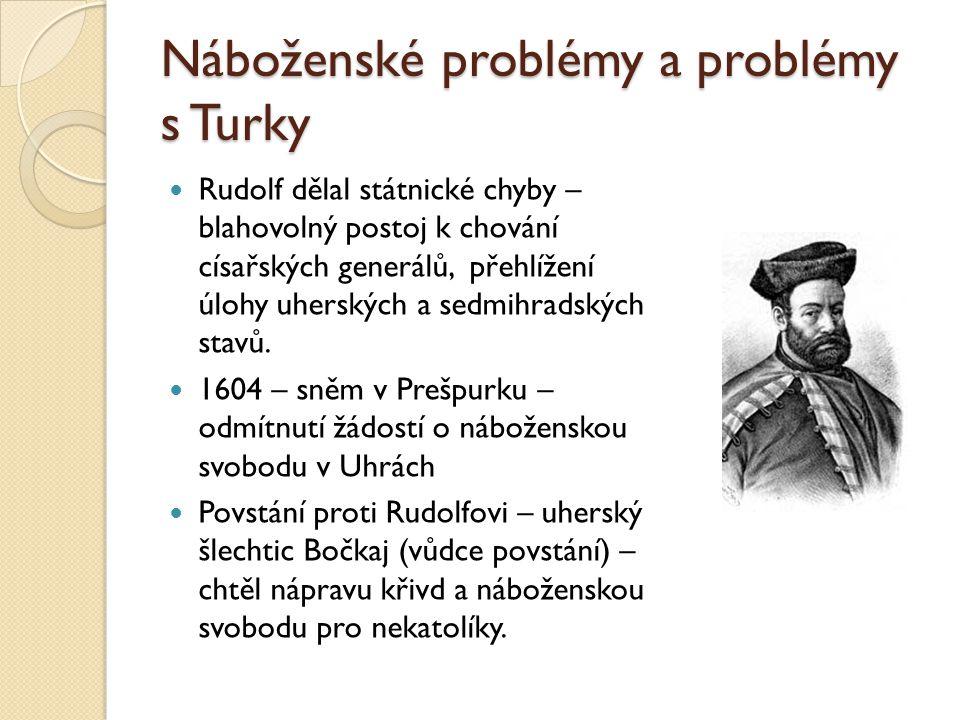 Náboženské problémy a problémy s Turky  Rudolf dělal státnické chyby – blahovolný postoj k chování císařských generálů, přehlížení úlohy uherských a