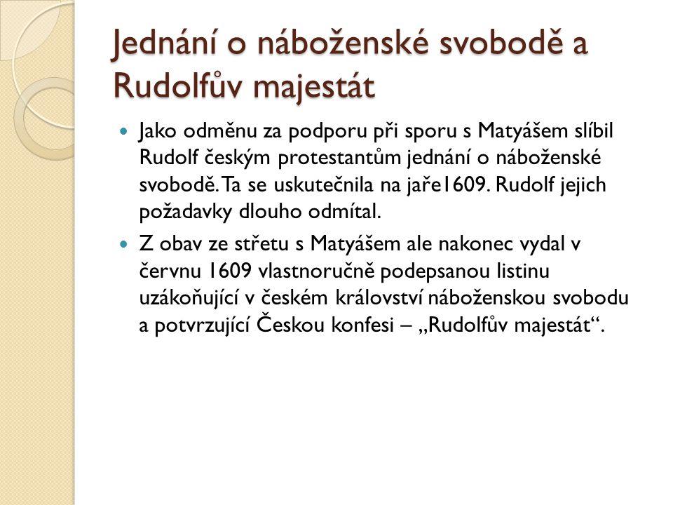 Jednání o náboženské svobodě a Rudolfův majestát  Jako odměnu za podporu při sporu s Matyášem slíbil Rudolf českým protestantům jednání o náboženské