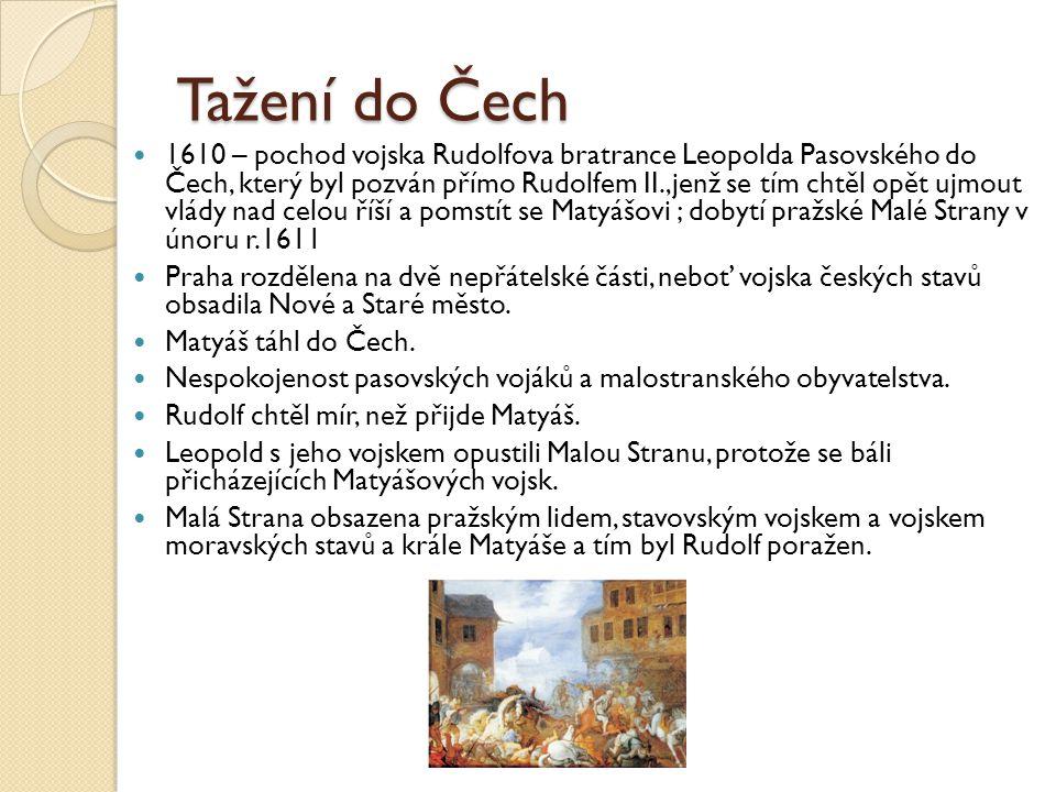 Tažení do Čech  1610 – pochod vojska Rudolfova bratrance Leopolda Pasovského do Čech, který byl pozván přímo Rudolfem II.,jenž se tím chtěl opět ujmo
