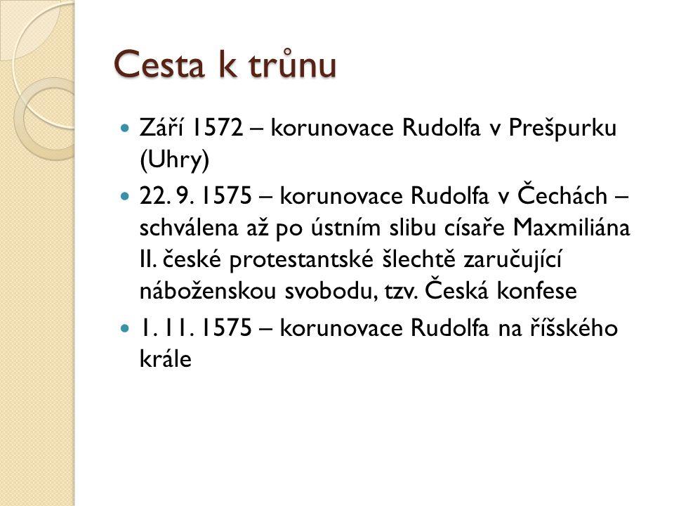 Cesta k trůnu  Září 1572 – korunovace Rudolfa v Prešpurku (Uhry)  22. 9. 1575 – korunovace Rudolfa v Čechách – schválena až po ústním slibu císaře M
