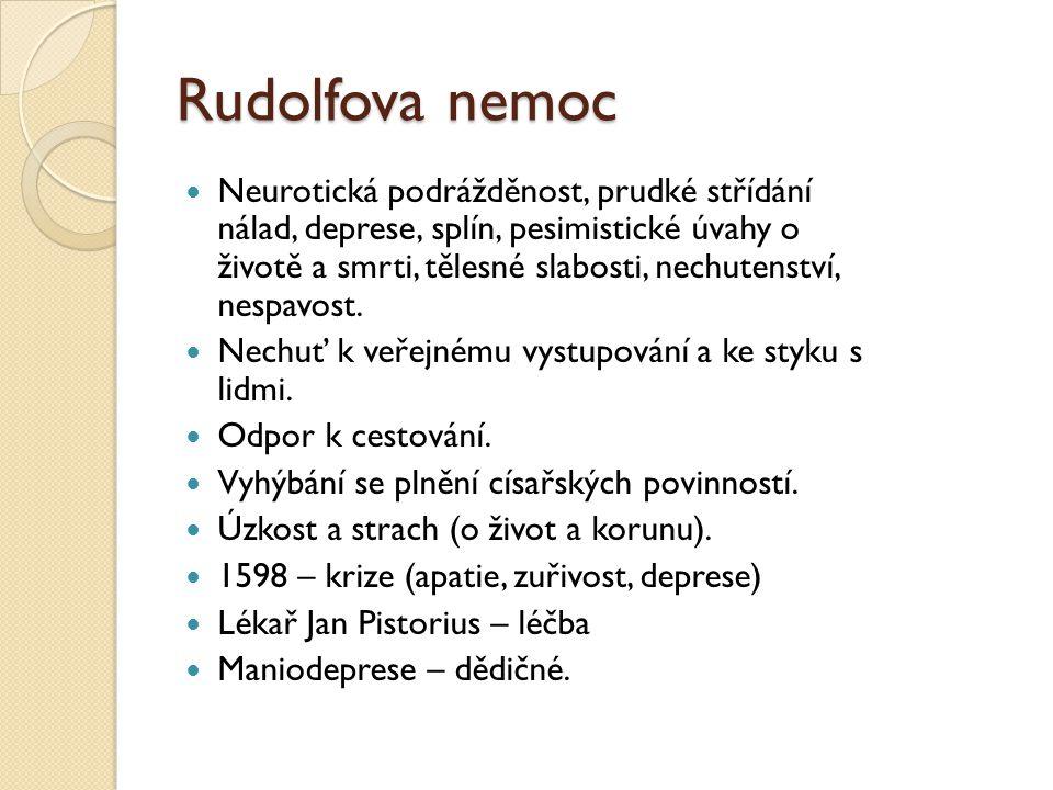 Rudolfova nemoc  Neurotická podrážděnost, prudké střídání nálad, deprese, splín, pesimistické úvahy o životě a smrti, tělesné slabosti, nechutenství,