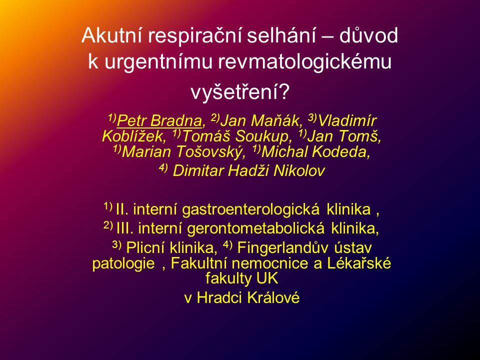 Akutní respirační selhání – důvod k urgentnímu revmatologickému vyšetření? 1) Petr Bradna, 2) Jan Maňák, 3) Vladimír Koblížek, 1) Tomáš Soukup, 1) Jan