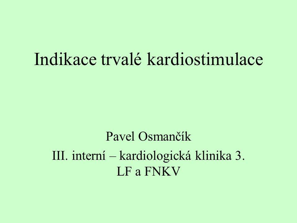 Trvalá kardiostimulace při bifascikulární ČKS a trifascikulární blokádě Bi- či trifascikulární blokáda s 1.se synkopou (bez nutnosti průkazu vyšších AV blokád) 2.s přechodnou kompletní AV bl.