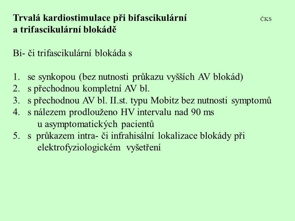 Trvalá kardiostimulace při bifascikulární ČKS a trifascikulární blokádě Bi- či trifascikulární blokáda s 1.se synkopou (bez nutnosti průkazu vyšších A