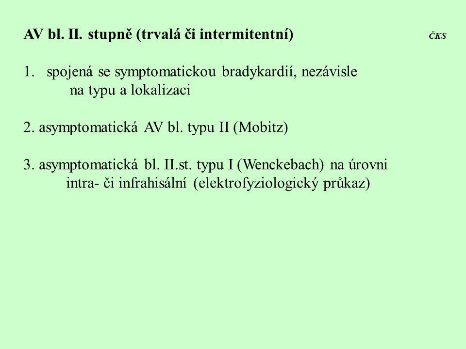 AV bl. II. stupně (trvalá či intermitentní) ČKS 1.spojená se symptomatickou bradykardií, nezávisle na typu a lokalizaci 2. asymptomatická AV bl. typu
