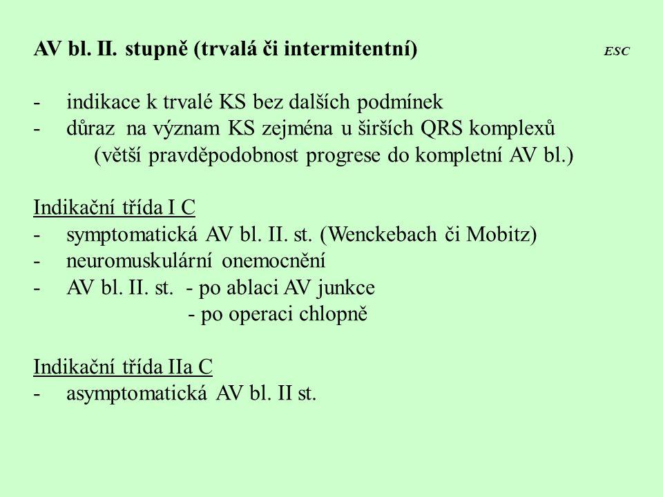 AV bl. II. stupně (trvalá či intermitentní) ESC -indikace k trvalé KS bez dalších podmínek -důraz na význam KS zejména u širších QRS komplexů (větší p
